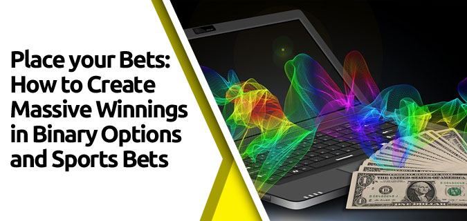 featured2 - Place your Bets: How to Create Massive Winnings in Binary Options and Sports Bets
