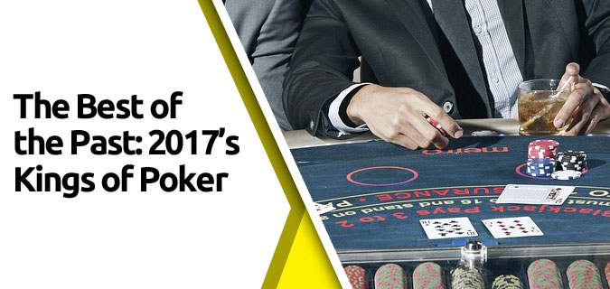 featured3 - The Best of the Past: 2017's Kings of Poker