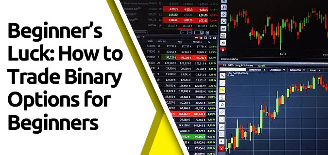featured8 - Beginner's Luck: How to Trade Binary Options for Beginners