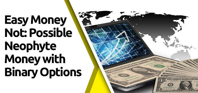 featured9 - Easy Money—Not: Possible Neophyte Money with Binary Options